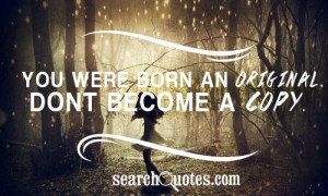 you were born an original dont become a copy unknown quotes 94 up 4 ...