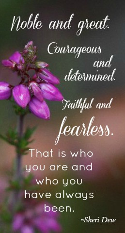 Noble and great. Courageous and determined. Faithful and fearless ...