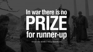 no prize for runner-up. - General Omar Bradley Famous Quotes About War ...