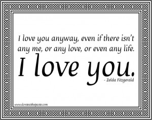 , even if there isn't any me or any love or even any life.