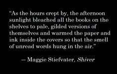 Sam's quote and my favorite! from Shiver by Maggie Stiefvater