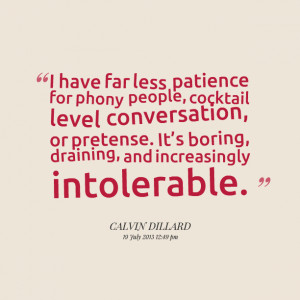 Quotes Picture: i have far less patience for phony people ...