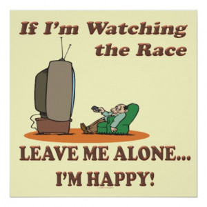 Funny Sport If Im Watching Racing Leave Me Alone Posters