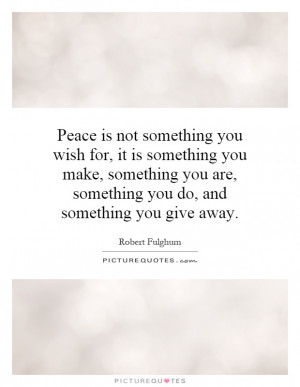 ... are, something you do, and something you give away Picture Quote #1