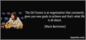 The Girl Scouts is an organization that constantly gives you new goals ...