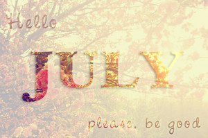 Welcome To The Month Of July...Happy New Month