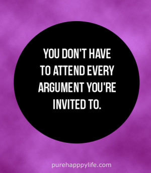 ... Quote: You don't have to attend every argument you're invited to