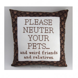 Funny Cross Stitch Pillow, Brown Pillow, Neuter Your Pets Quote. $25 ...