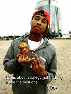 Rapper tyga quotes and sayings life strategy best tragedy