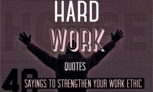... work quotes 40 sayings to strengthen your work ethic by quotezine team