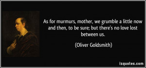 ... , to be sure; but there's no love lost between us. - Oliver Goldsmith