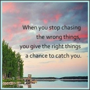 Stop chasing the wrong things. | Picture Quotes and Proverbs | Scoop ...
