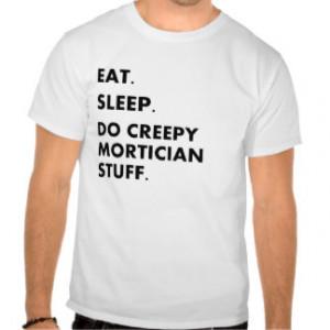 Funny Mortician T-Shirts Creepy Mortician Stuff