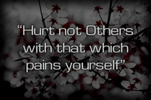 hurt not others with that which pains yourself