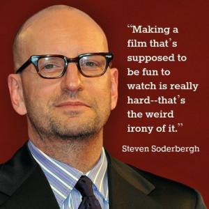 Film Director Quote - Steven Soderbergh - Movie Director Quote - # ...