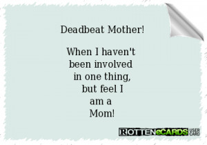 Deadbeat Mother!When I haven't been involved in one thing,but feel Iam ...
