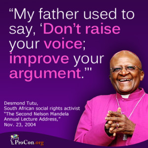 My father used to say: 'Don't raise your voice, improve your argument ...