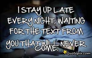 Stay Up Late Every Night, Waiting For The Text From You That Will ...