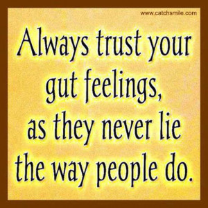 Always Trut Your Gut Feelings As They Never Lie The Way People Do