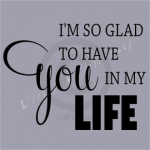 Vinyl Wall Art - Quote - I'm So Glad To Have You In My Life - Vinyl ...