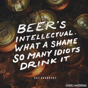 have too many beers and it s unlikely you ll be saying anything wise ...