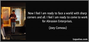am ready to face a world with sharp corners and all. I feel I am ready ...