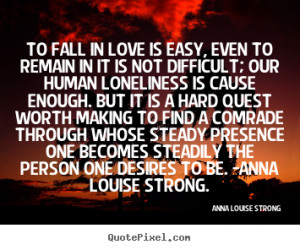 Love quotes - To fall in love is easy, even to remain in it is not ...