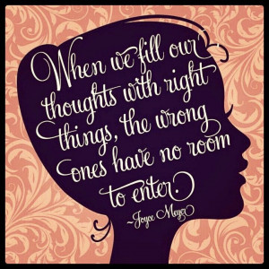 Quotes. Joyce meyer. fill your thoughts with the right things
