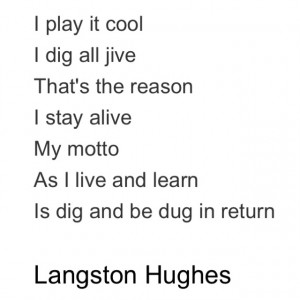 Motto by Langston Hughes. Pretty similar to my own motto, as it ...