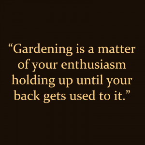 """Gardening Quotes – """"Gardening is a matter of your enthusiasm ..."""