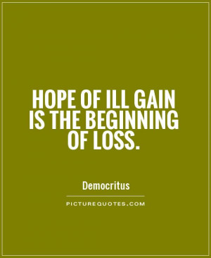 Hope of ill gain is the beginning of loss. Picture Quote #1