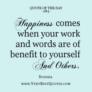 Quote Of The Day, Happiness comes when your work and words are of ...