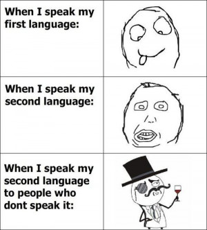 When I Speak My Second Language To People Who Don't Speak It