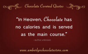 In Heaven, Chocolate has no calories… Quote