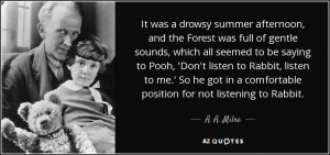 ... in a comfortable position for not listening to Rabbit. - A. A. Milne