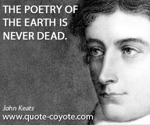 Poetry quotes - The poetry of the earth is never dead.