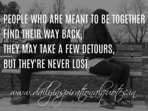 ... detours, but they're never lost. ~ Anonymous ( Relationship Quotes