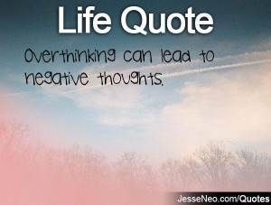 Overthinking can lead to negative thoughts.