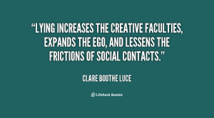 Lying increases the creative faculties, expands the ego, and lessens ...