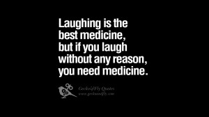 Laughing is the best medicine, but if you laugh without any reason ...