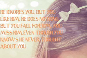 He ignores you but you LIKE him. He does nothing but you FALL for him ...