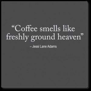 coffee wall quote:Coffee smells like freshly ground heaven