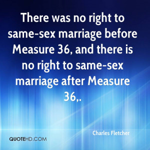 same-sex marriage before Measure 36, and there is no right to same-sex ...
