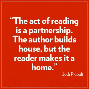 The act of reading is a partnership. The author builds a house, but ...