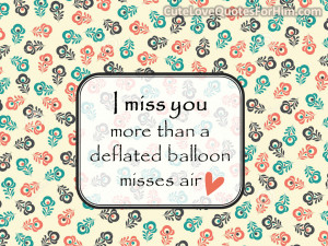 miss you more than a deflated balloon misses air love you miss you ...