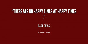 quote-Carl-Davis-there-are-no-happy-times-at-happy-11654.png