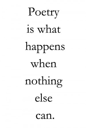 poetry is what happens when nothing else can./ - Charles Bukowski ...