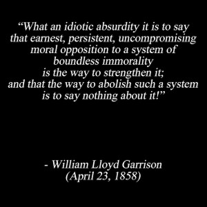 This quote from William Lloyd Garrison, an 19th-century abolitionist ...