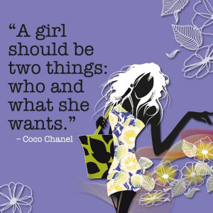 girl should be two things: who and what she wants. '' Coco Chanel