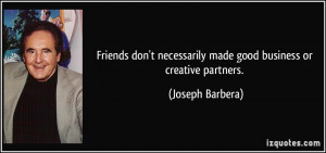Friends don't necessarily made good business or creative partners ...